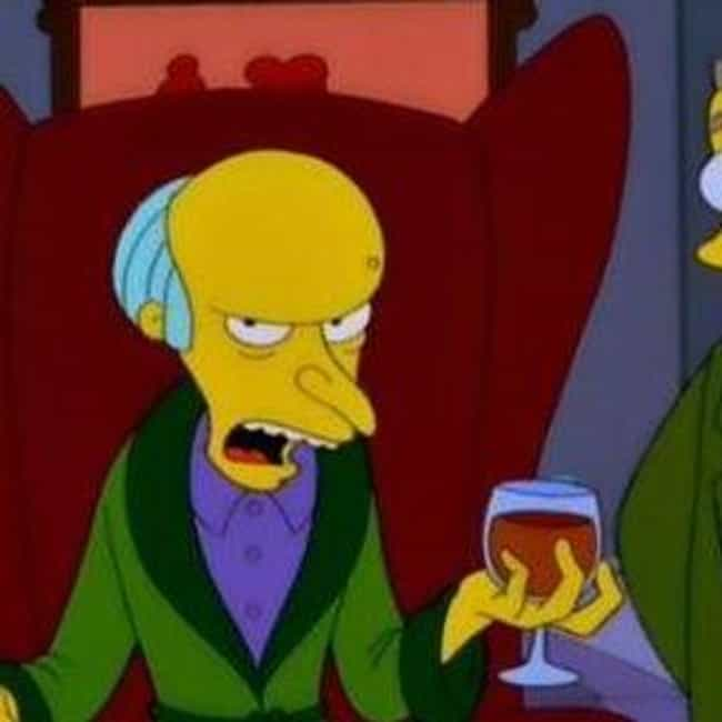 Like A Billionaire is listed (or ranked) 3 on the list The Best Mr. Burns Quotes of All Time