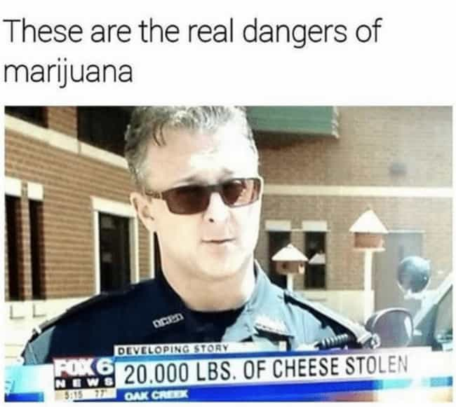 Pot Is A Gateway To Crime is listed (or ranked) 2 on the list 22 Memes About The Munchies To Satisfy Any Craving