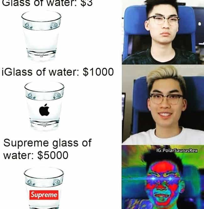 Quench Your Thirst is listed (or ranked) 1 on the list The 22 Best Memes About Hypebeasts