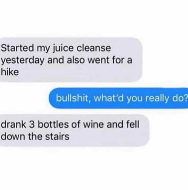 Juice Cleanses Aren't For The ... is listed (or ranked) 3 on the list The 20 Best Memes About Juice Cleanses