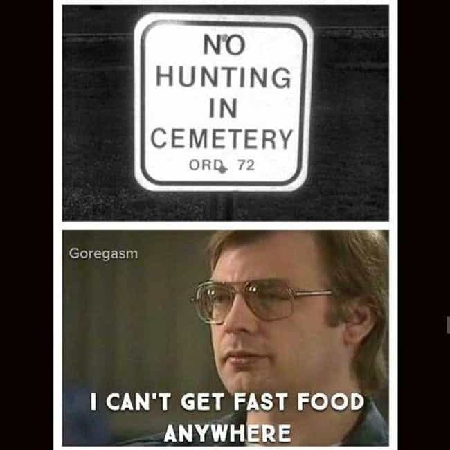 It's Hard Being A Cannibal is listed (or ranked) 2 on the list Morbid Serial Killer Memes You Really Shouldn't Laugh At