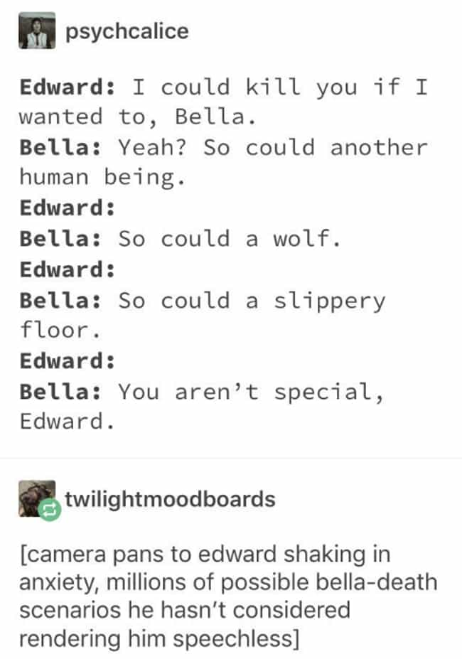 When Edward Realizes How Fragi... is listed (or ranked) 2 on the list Fans Are Marking The 10-Year Anniversary Of 'Twilight' With Hilarious