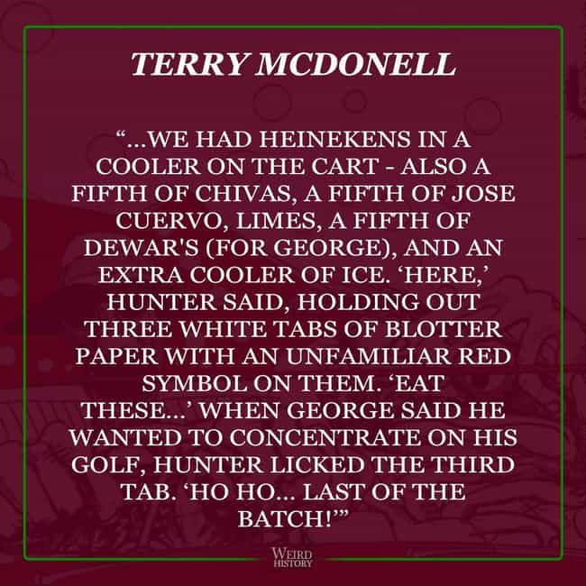 Terry McDonell Played A ... is listed (or ranked) 1 on the list Friends of Hunter S. Thompson Share Their Wildest Stories Featuring The Late Gonzo Journalist