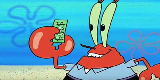 Mr. Krabs Is The Poster ... is listed (or ranked) 1 on the list You Never Noticed, But 'SpongeBob SquarePants' Is A Searing Indictment Of Capitalism