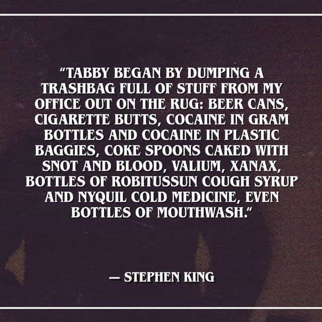 His Trash Can Contents Spelled... is listed (or ranked) 3 on the list Brutally Honest Quotes From Stephen King On His Own Worst Days