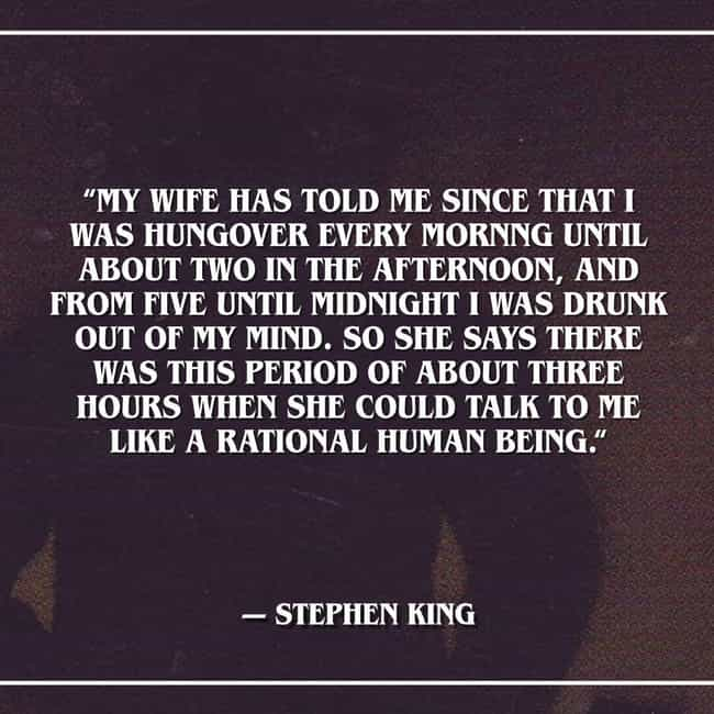 He Was Reportedly 'Normal' For... is listed (or ranked) 4 on the list Brutally Honest Quotes From Stephen King On His Own Worst Days