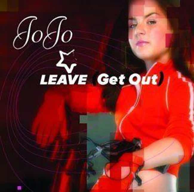 'Leave (Get Out)' - JoJo, 14 is listed (or ranked) 3 on the list 12 Songs Sung By Teenagers That Were Clearly Written By Adults