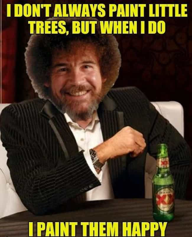 The Key To Happy Trees is listed (or ranked) 4 on the list The 14 Funniest Bob Ross Memes