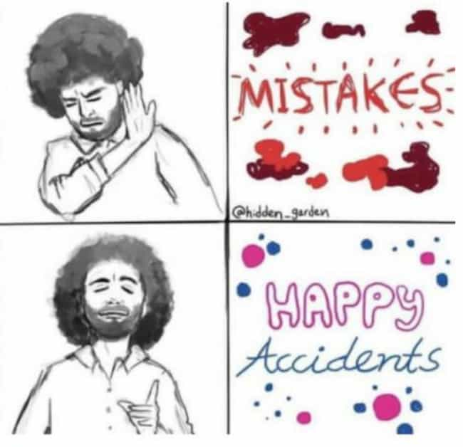 We Don't Make Mistakes ... is listed (or ranked) 3 on the list The 14 Funniest Bob Ross Memes