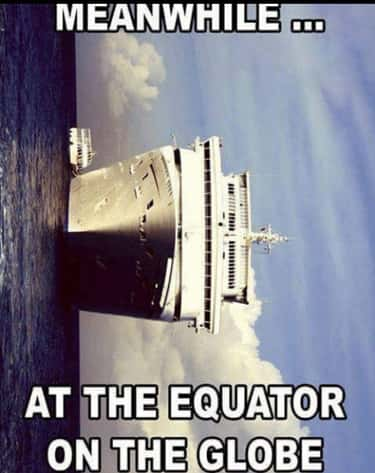 The Ship Is Tilting is listed (or ranked) 2 on the list The 22 Funniest Flat Earth Memes