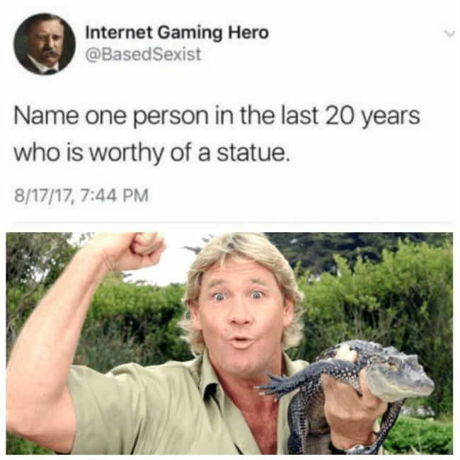 He Deserves His Own Statue is listed (or ranked) 3 on the list Wholesome Steve Irwin Memes That Prove He Was Too Good For This World