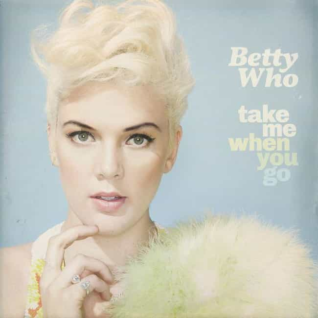 Take Me When You Go is listed (or ranked) 2 on the list The Best Betty Who Albums, Ranked