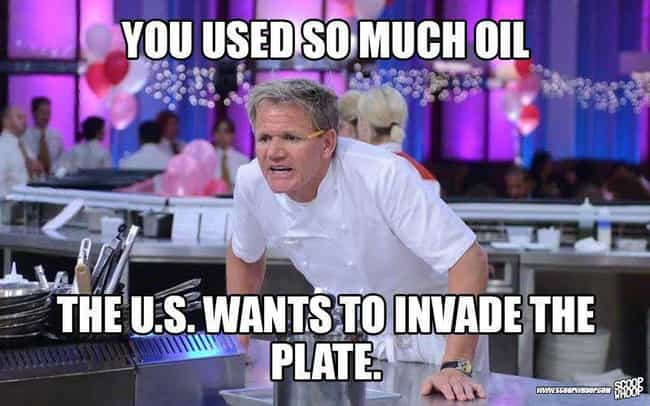 Internation-oil Relations is listed (or ranked) 3 on the list These Gordon Ramsay Memes Will Up Your Insult Game Tenfold