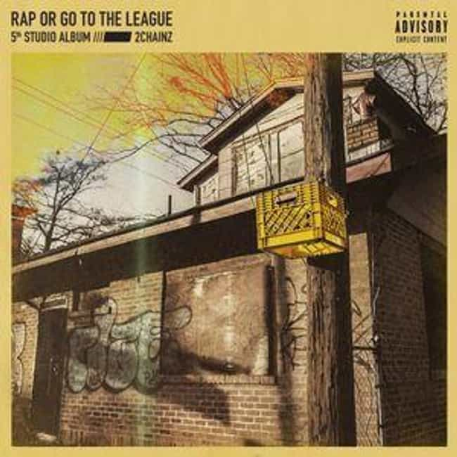 Rap or Go to the League is listed (or ranked) 1 on the list The Best 2 Chainz Albums, Ranked