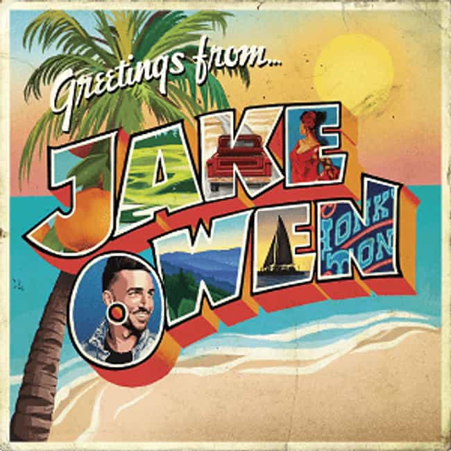 Greetings from... Jake is listed (or ranked) 3 on the list The Best Jake Owen Albums, Ranked