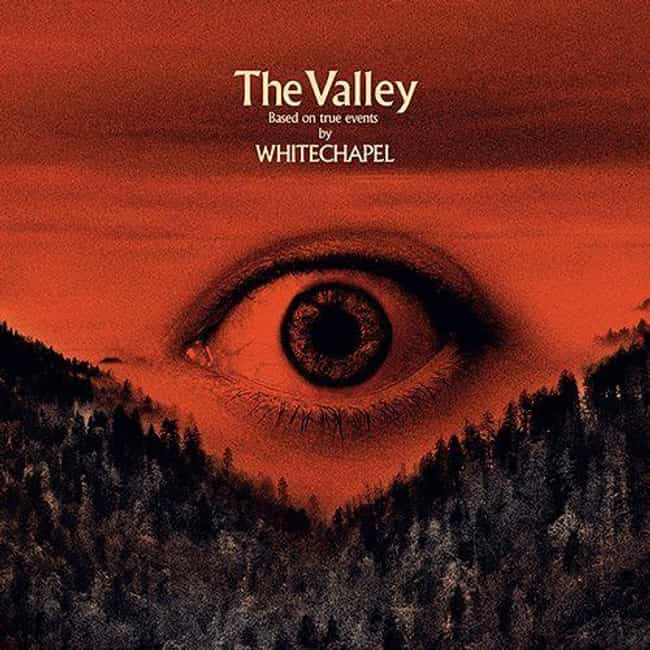 The Valley is listed (or ranked) 1 on the list The Best Whitechapel Albums, Ranked