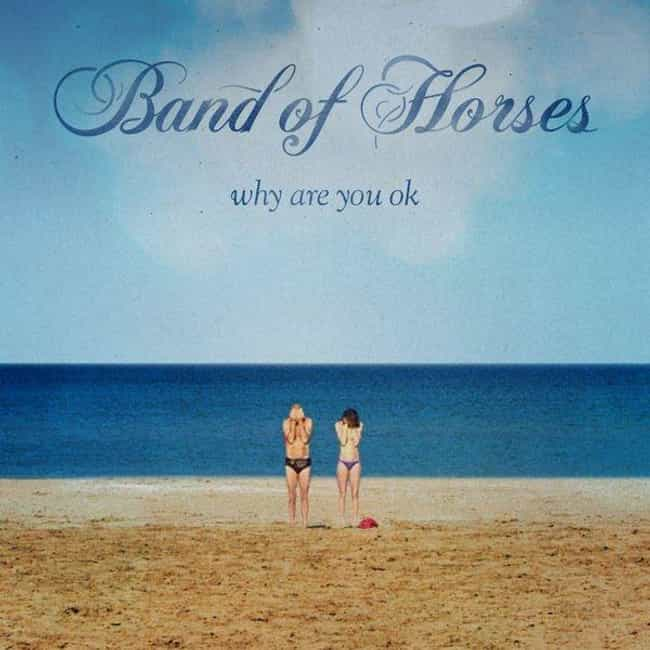 Why Are You OK is listed (or ranked) 4 on the list The Best Band of Horses Albums, Ranked
