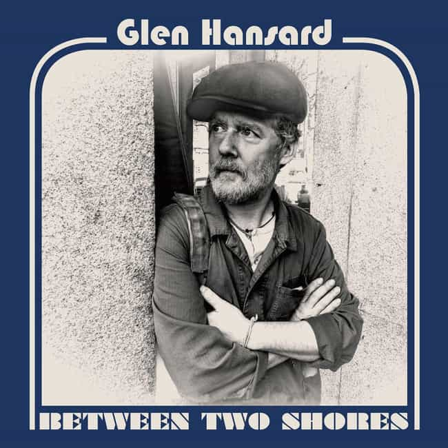 Between Two Shores is listed (or ranked) 4 on the list The Best Glen Hansard Albums, Ranked