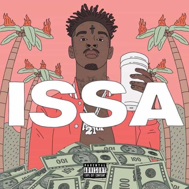 Issa Album is listed (or ranked) 3 on the list The Best 21 Savage Albums, Ranked