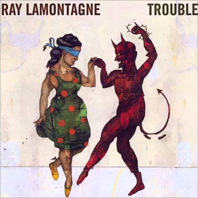 Trouble is listed (or ranked) 1 on the list The Best Ray LaMontagne Albums, Ranked