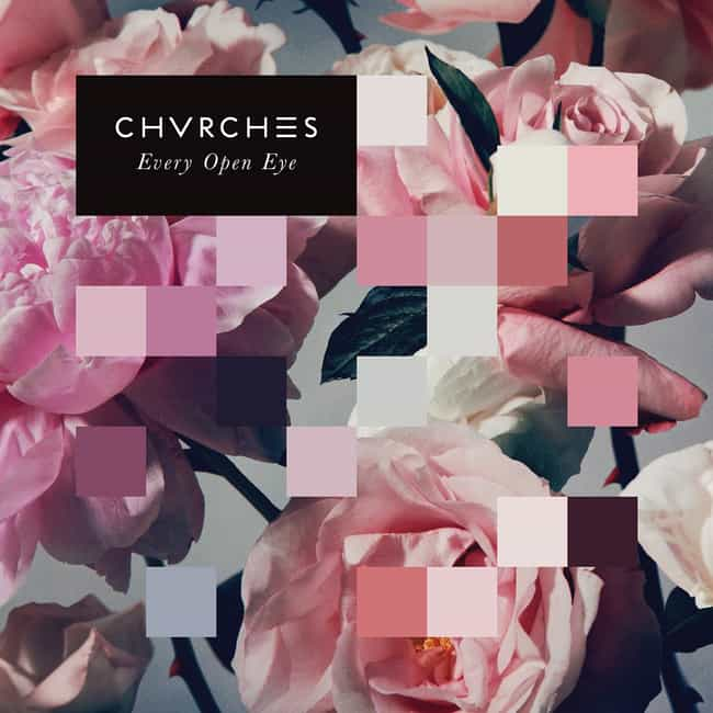 Every Open Eye is listed (or ranked) 2 on the list The Best CHVRCHES Albums, Ranked