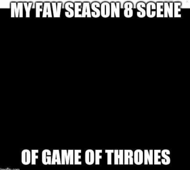 An All-Time Great Scene is listed (or ranked) 2 on the list People Couldn't See 'Game Of Thrones' During The Battle Of Winterfell And They've Made Funny Memes
