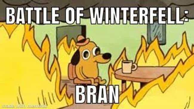 Everything Is Fine is listed (or ranked) 4 on the list Memes About Bran At The Battle Of Winterfell