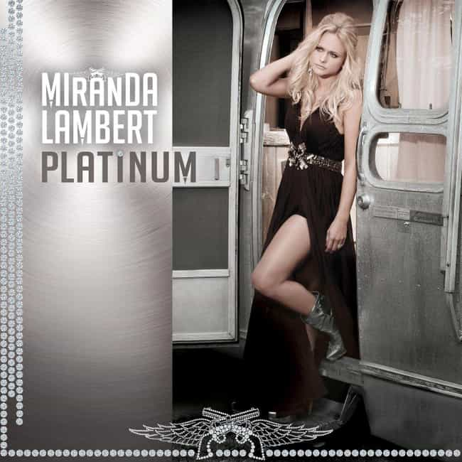 Platinum is listed (or ranked) 3 on the list The Best Miranda Lambert Albums, Ranked