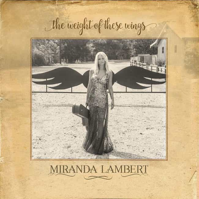 The Weight of These Wings is listed (or ranked) 1 on the list The Best Miranda Lambert Albums, Ranked