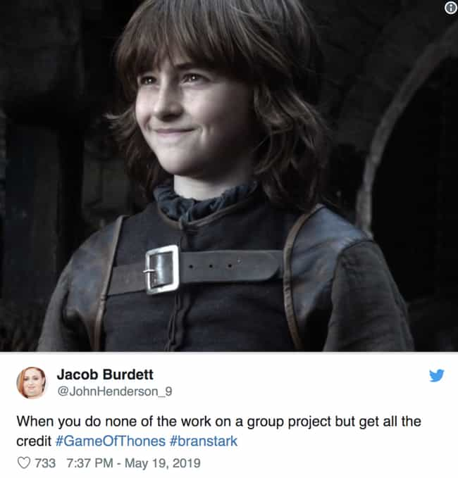 None Of The Work, All Of The C... is listed (or ranked) 3 on the list 25 Funniest 'Game Of Thrones' Series Finale Memes