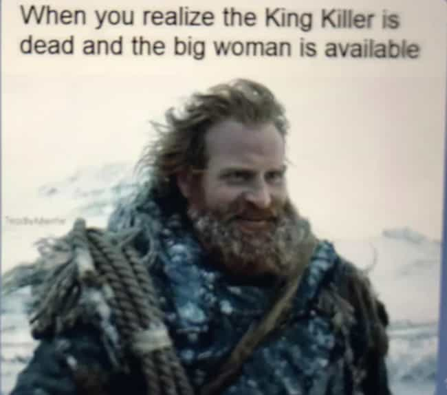 The Window Is Open is listed (or ranked) 3 on the list The 15 Funniest Tormund Memes