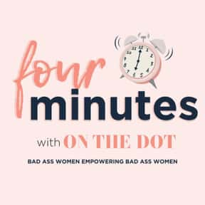 Four Minutes with On The Dot is listed (or ranked) 9 on the list The Best Podcasts For Women