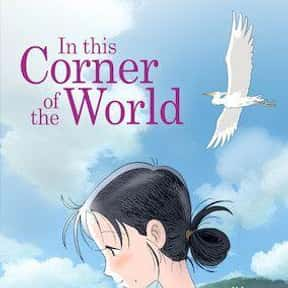 In This Corner of the World is listed (or ranked) 8 on the list The Best Japanese Language Movies on Netflix