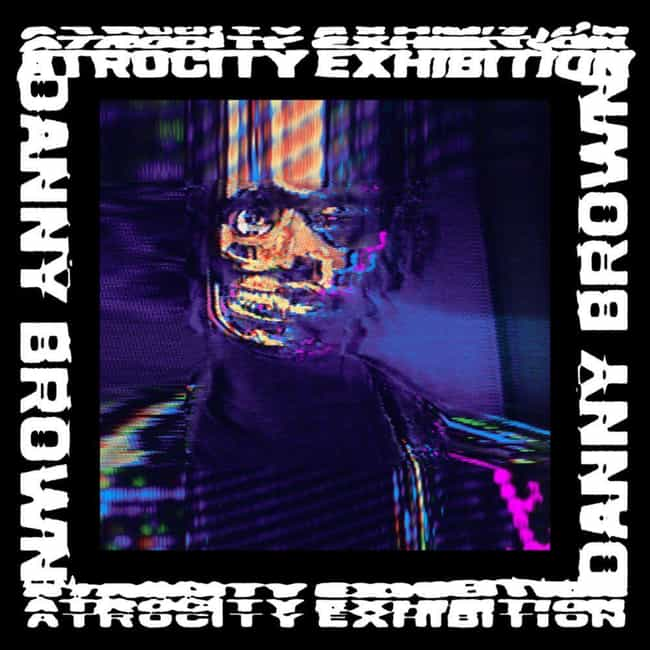 Atrocity Exhibition is listed (or ranked) 1 on the list The Best Danny Brown Albums, Ranked