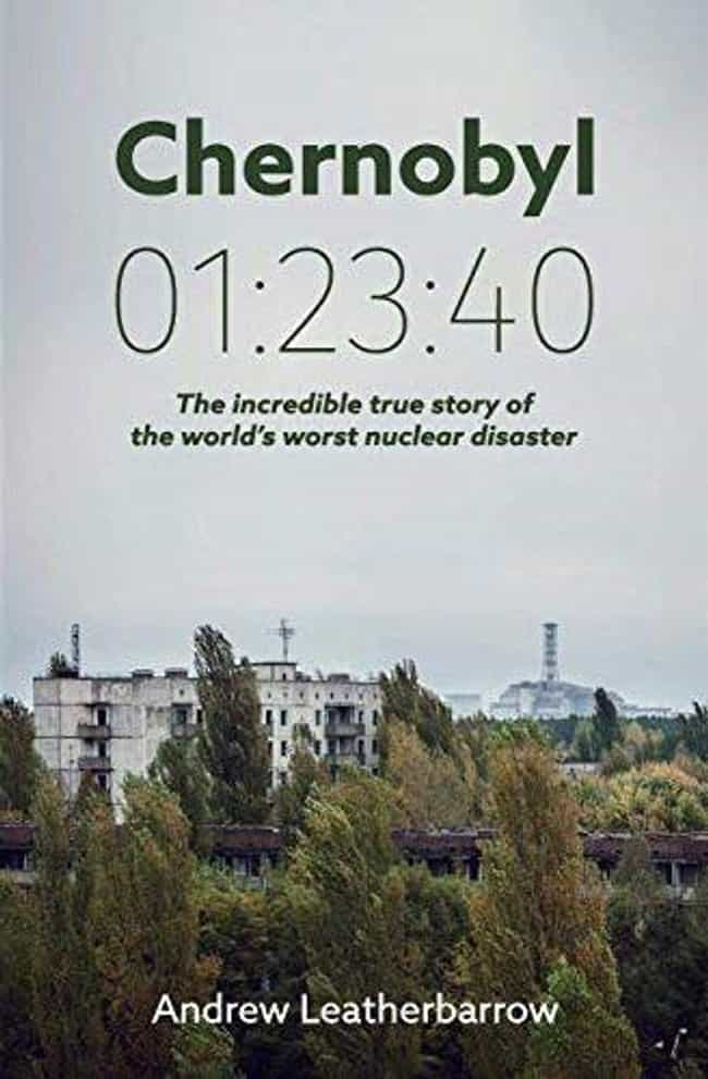 Chernobyl 01:23:40: The ... is listed (or ranked) 2 on the list All The Books The Creator Of HBO's 'Chernobyl' Says You Should Read About The Disaster