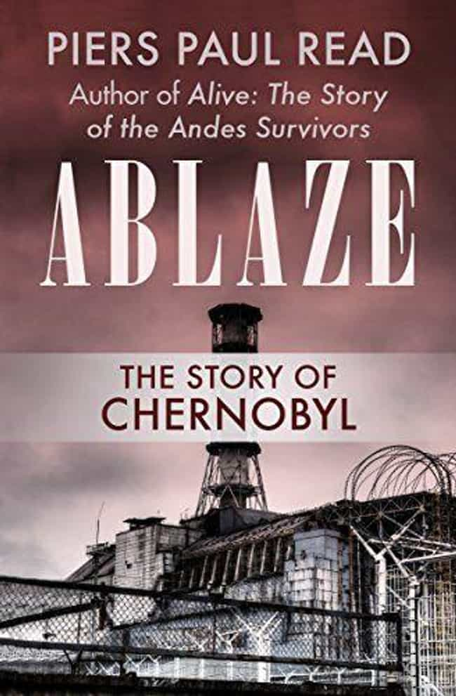 Ablaze is listed (or ranked) 3 on the list All The Books The Creator Of HBO's 'Chernobyl' Says You Should Read About The Disaster