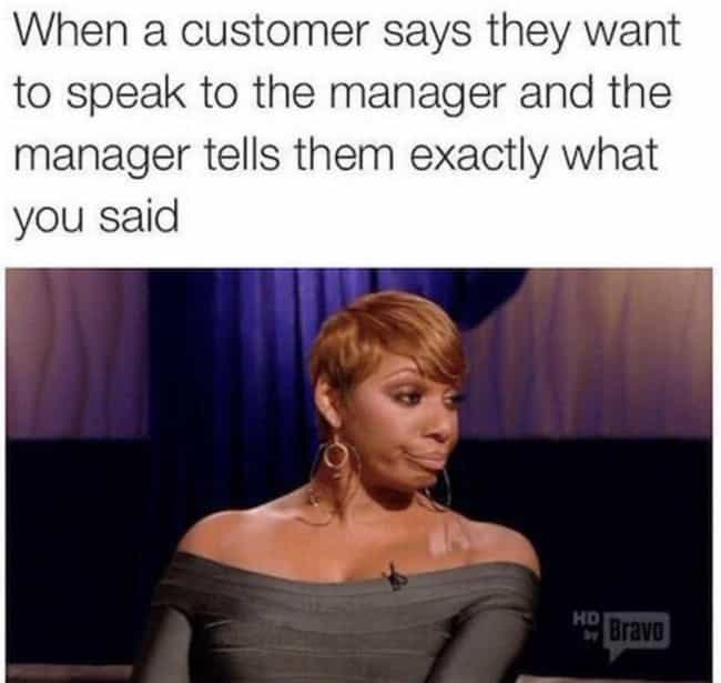 Never Gets Old is listed (or ranked) 3 on the list 22 Memes That Anyone Who Works In Customer Service Will Relate To