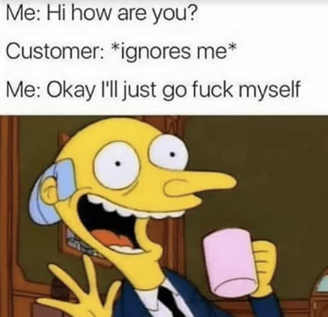 How Dare I Speak To You is listed (or ranked) 4 on the list 19 Memes About Working In Food Service That Servers Will Crack Up At