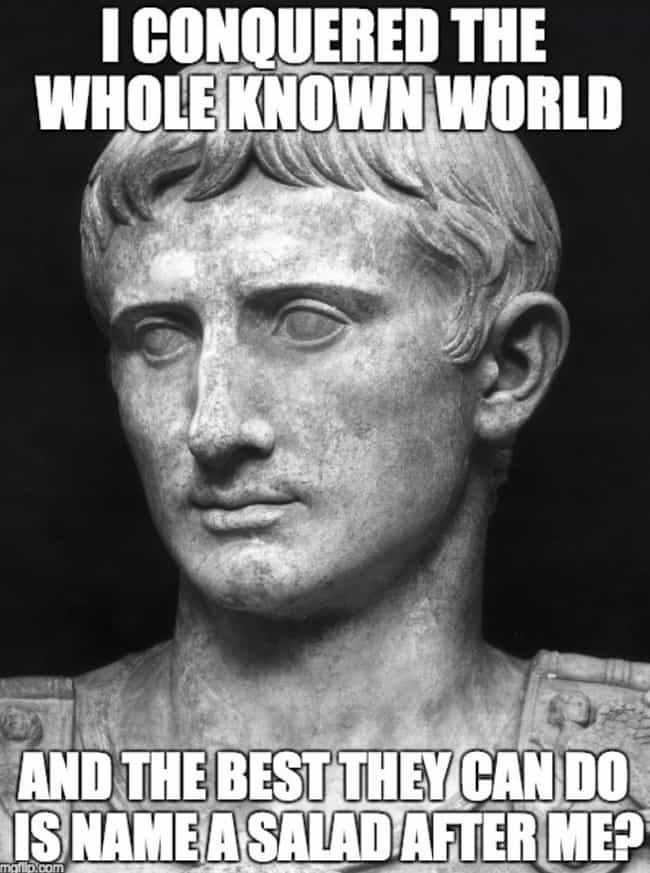 All I Got Was A Salad is listed (or ranked) 3 on the list 20 Julius Caesar Memes That You'd Think Would Be Boring, But Are Actually Hilarious