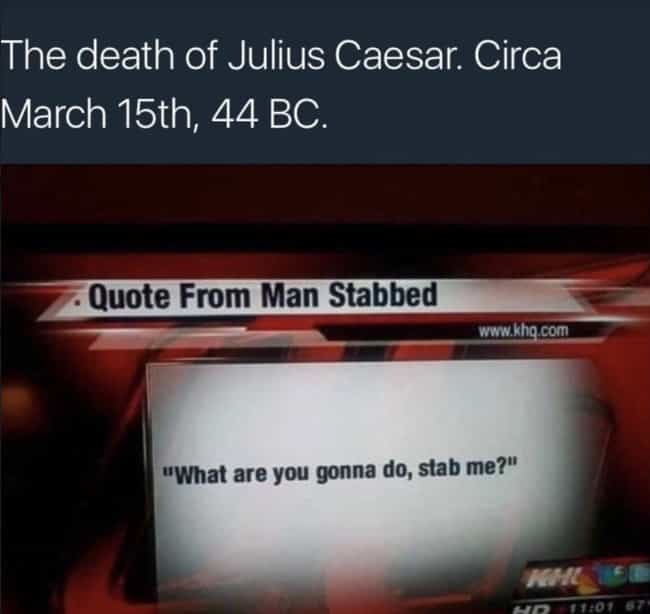 Direct Quote is listed (or ranked) 4 on the list 20 Julius Caesar Memes That You'd Think Would Be Boring, But Are Actually Hilarious