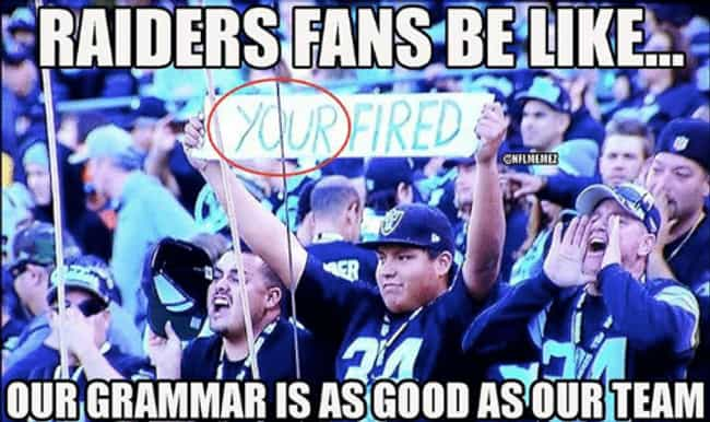 Close Enough is listed (or ranked) 4 on the list Memes To Express Why Oakland Raiders Fans Are The Worst