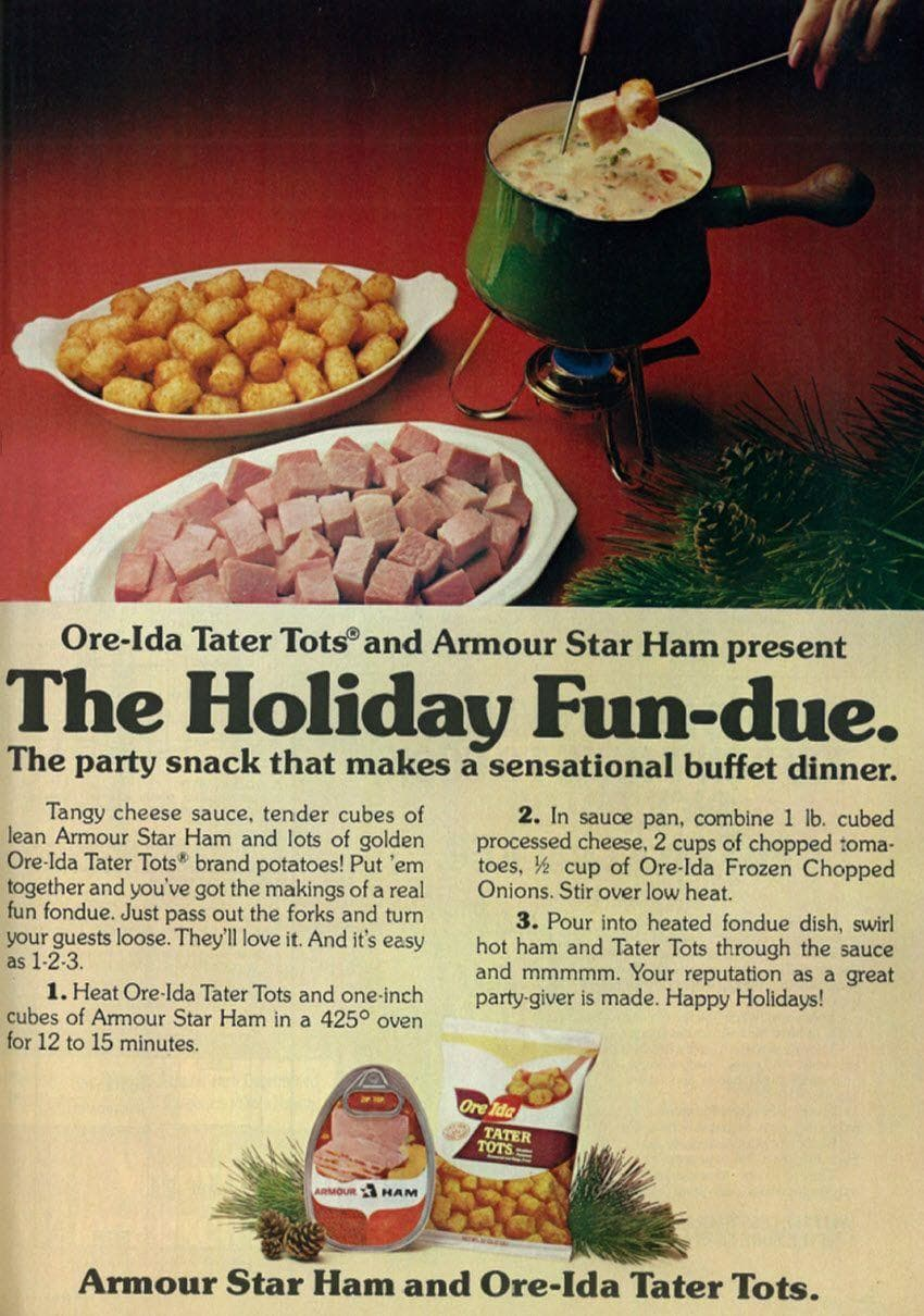 Ham And Tater Tot Fondue on Random Weird Vintage Foods You'd Love At Your Holiday Party