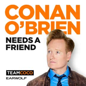 Conan O'Brien Needs a Friend is listed (or ranked) 13 on the list The Most Popular Comedy Podcasts Right Now, Ranked