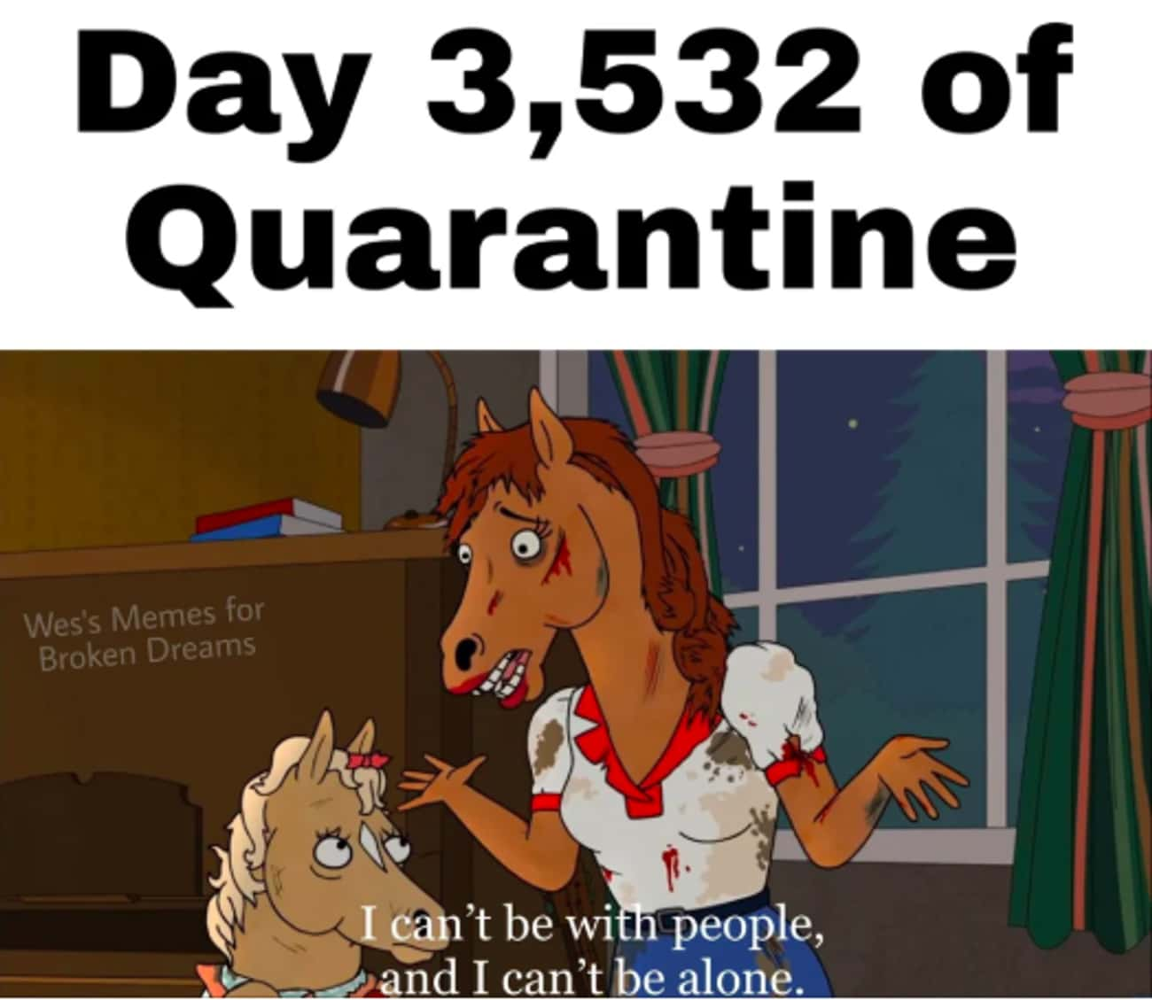 Too Real is listed (or ranked) 4 on the list BoJack Horseman Memes That Imagine Quarantine In Hollywoo