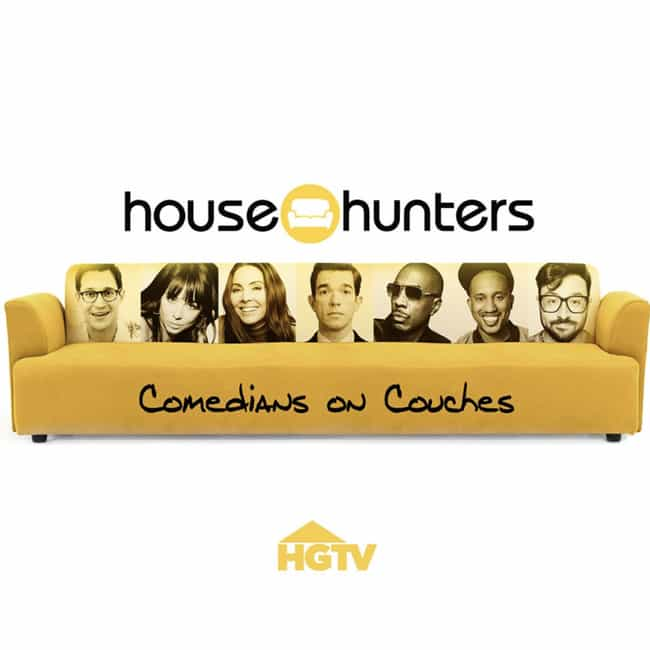 House Hunters: Comedians... is listed (or ranked) 2 on the list New Shows Filmed In (And Around) Social Isolation