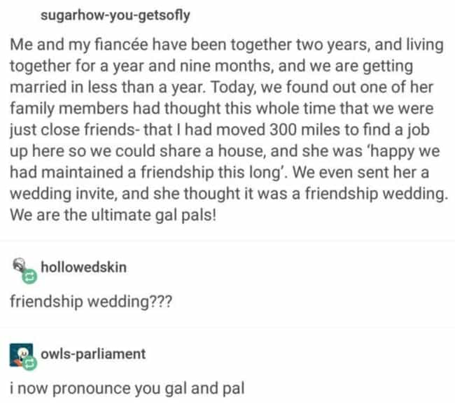 Friendship Wedding is listed (or ranked) 2 on the list 27 Times Straight People Forgot Gay People Existed