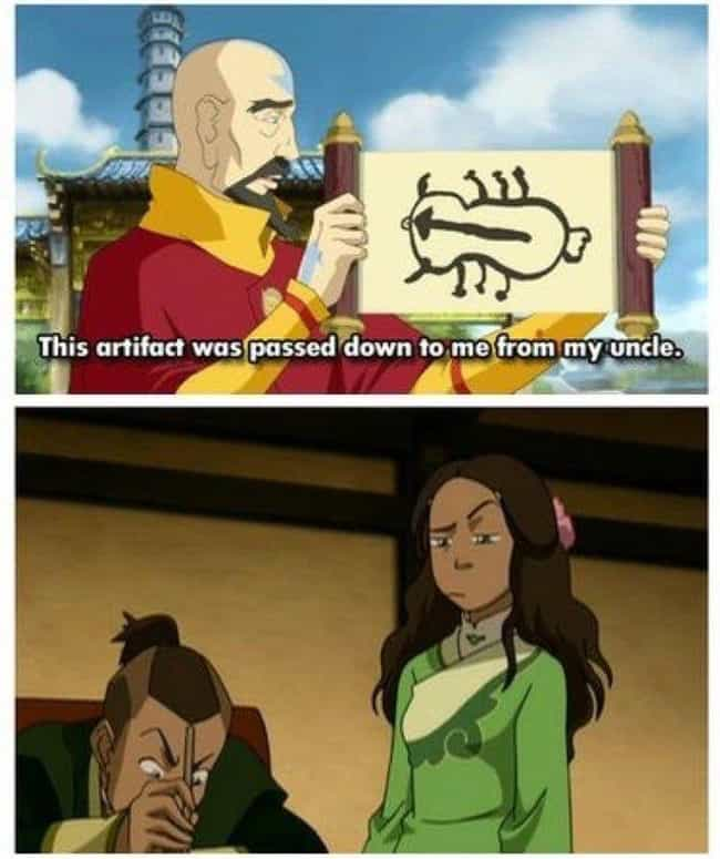 Sokka Was Proud Of His D... is listed (or ranked) 4 on the list 23 Memes That Prove Sokka Is Actually One Of The Most Important Characters In The Last Airbender