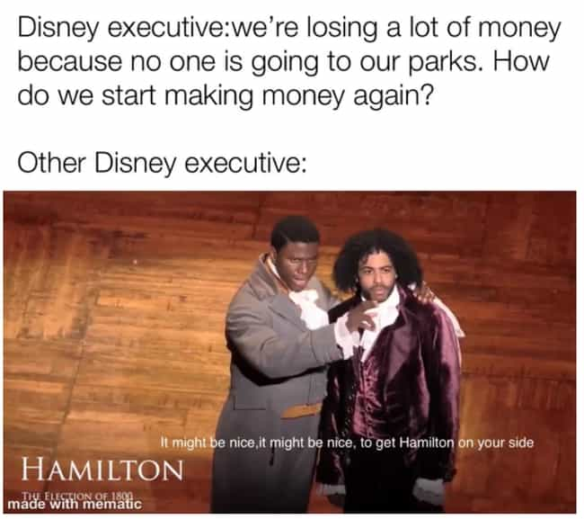 Who Needs Galaxy's Edge?... is listed (or ranked) 1 on the list 27 'Hamilton' Memes That Only Real Fans Of The Musical Will Appreciate