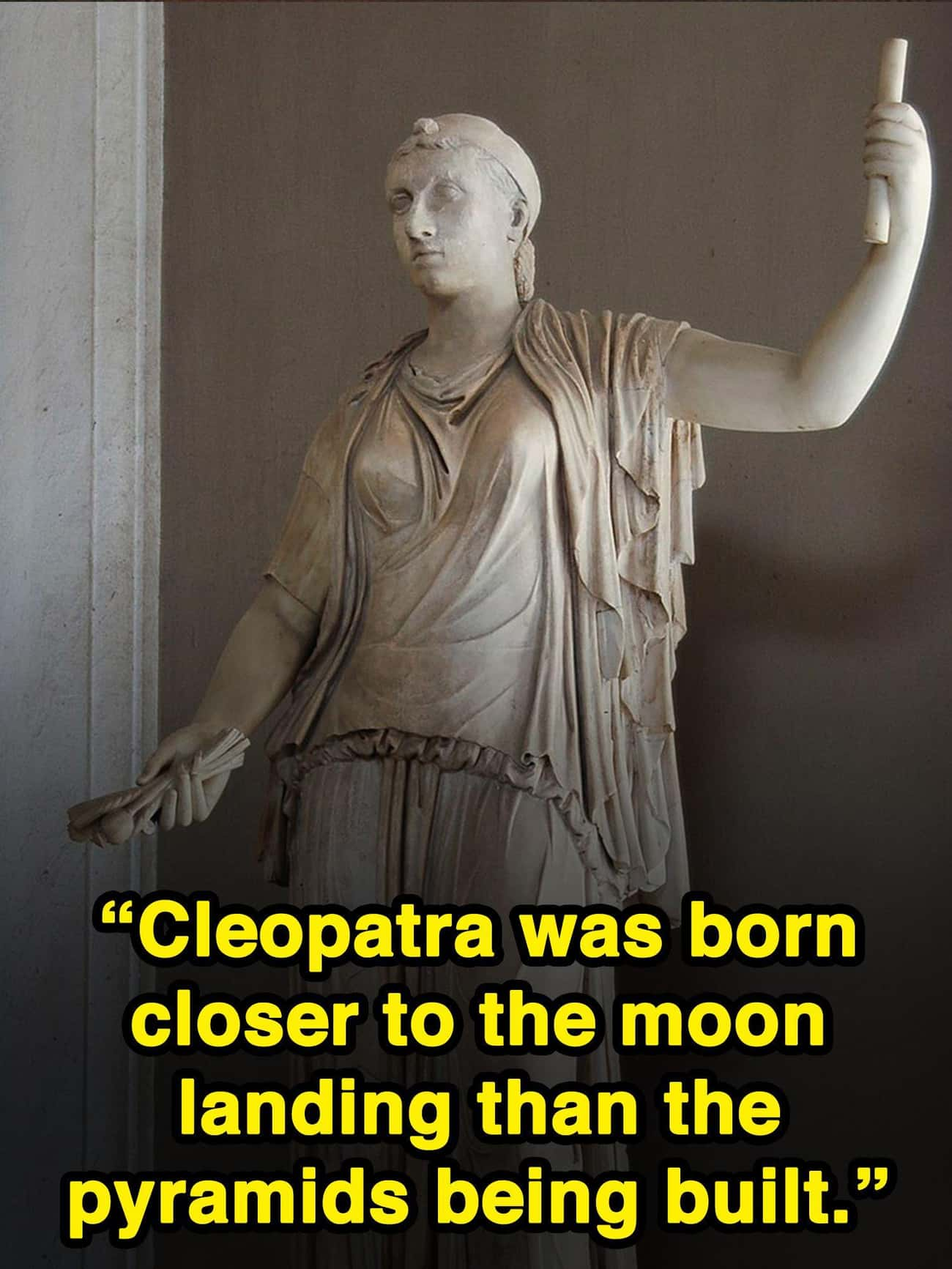 Cleopatra Was Born Closer In T is listed (or ranked) 2 on the list 15 Weird Thoughts About The Most Influential People In History