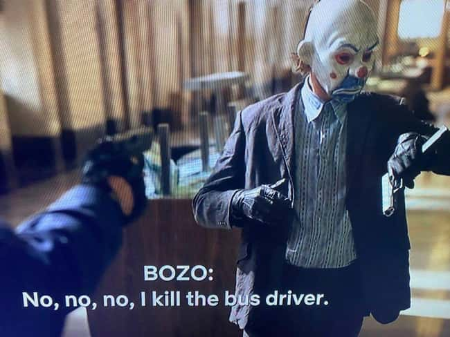 10. Each of the Joker's goons is given a codename during the bank robbery scene in The Dark Knight (2008), most of which are based on Snow White and the Seven Dwarfs. The Joker's codename is never revealed on screen, but if you watch the movie with the subtitles turned on, you'll find out it's Bozo.